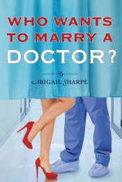 Abigail Sharpe    Who Wants to Marry a Doctor   Book Cover